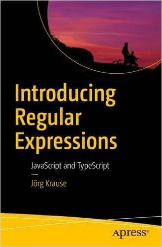 Introducing Regular Expressions: JavaScript and TypeScript (Apress, 2017)